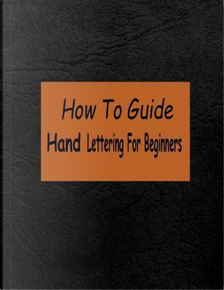 How To Guide Hand Lettering For Beginners by Penny Higueros