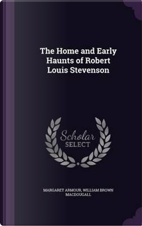 The Home and Early Haunts of Robert Louis Stevenson by Margaret Armour