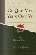 Ce Que Mes Yeux Ont Vu (Classic Reprint) by Arthur Meyer