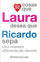 52 Cosas Que Laura Desea Que Ricardo Sepa by J. L. Leyva