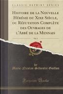 Histoire de la Nouvelle Hérésie du Xixe Siècle, ou Réfutation Complète des Ouvrages de l'Abbé de la Mennais, Vol. 1 (Classic Reprint) by Marie-Nicolas-Silvestre Guillon