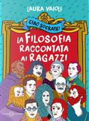 Ciao Socrate! La filosofia raccontata ai ragazzi by Laura Vaioli