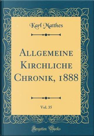 Allgemeine Kirchliche Chronik, 1888, Vol. 35 (Classic Reprint) by Karl Matthes