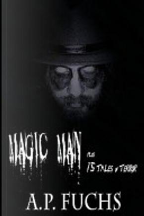Magic Man Plus 15 Tales of Terror by A. P. Fuchs