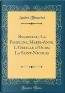 Bigarreau; La Pamplina; Marie-Ange; L'Oreille d'Ours; La Saint-Nicolas (Classic Reprint) by Andre Theuriet