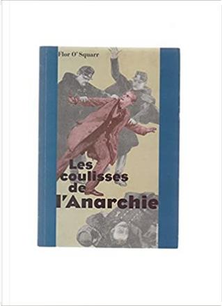 Les coulisses de l'anarchie by Charles-M. Flor O'Squarr