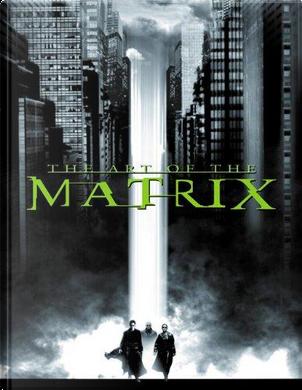 The Art of the Matrix by Andy Wachowski, Geof Darrow, Larry Wachowski, Phil Oosterhouse
