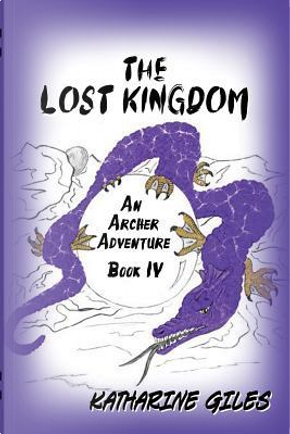 The Lost Kingdom, an Archer Adventure by Katharine Giles