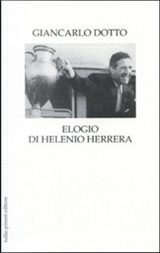 Elogio di Helenio Herrera by Giancarlo Dotto