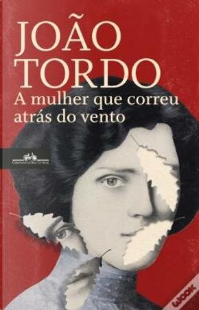 A mulher que correu atrás do vento by João Tordo