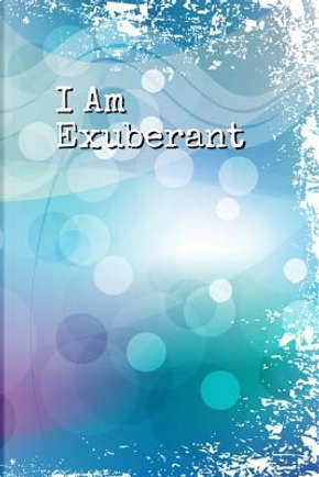 I Am Exuberant by B. B. Kelvington