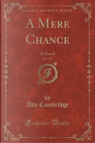 A Mere Chance, Vol. 3 of 3 by Ada Cambridge