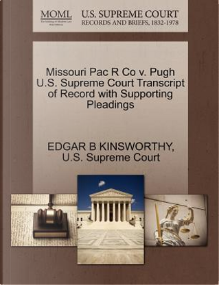 Missouri Pac R Co V. Pugh U.S. Supreme Court Transcript of Record with Supporting Pleadings by Edgar B. Kinsworthy