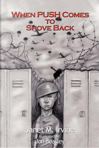 When Push Comes to Shove Back by Janet M. Irvine