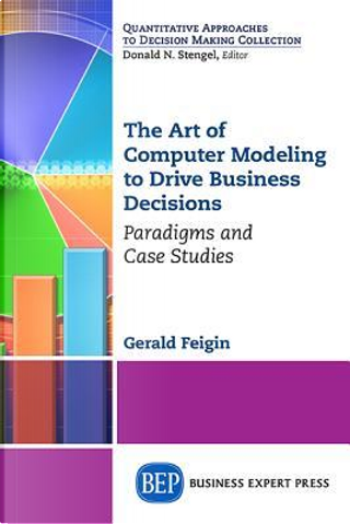 The Art of Computer Modeling for Business Analytics by Gerald Feigin