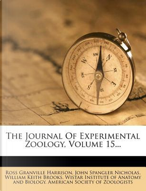 The Journal of Experimental Zoology, Volume 15. by Ross Granville Harrison