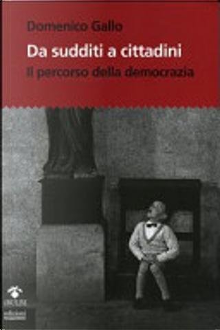 Da sudditi a cittadini by Domenico Gallo
