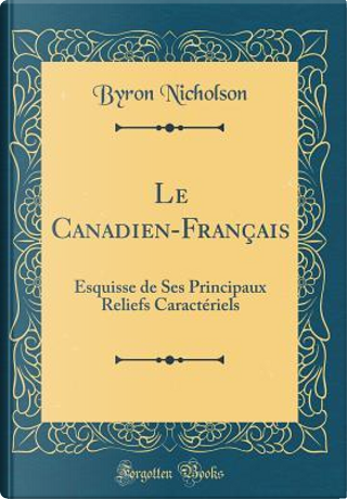Le Canadien-Français by Byron Nicholson