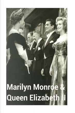 Marilyn Monroe & Queen Elizabeth II by A. Burnett
