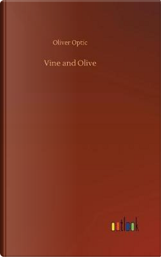 Vine and Olive by Oliver Optic