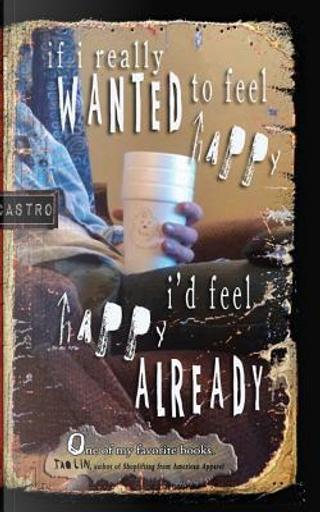 If I Really Wanted to Feel Happy I'd Feel Happy Already by Jordan Castro