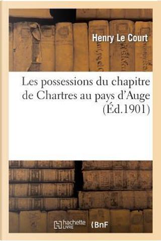 Les Possessions du Chapitre de Chartres au Pays d'Auge by Le Court-H