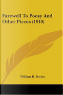 Farewell To Poesy And Other Pieces by William H. Davies
