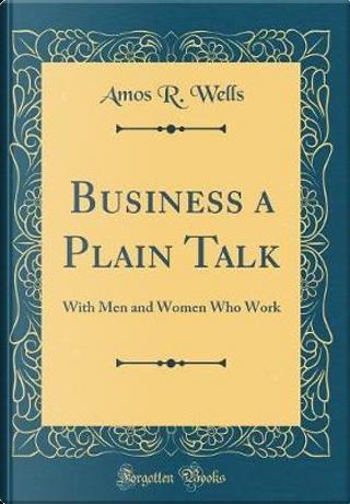 Business a Plain Talk by Amos R. Wells