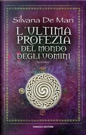 L'ultima profezia del mondo degli uomini by Silvana De Mari
