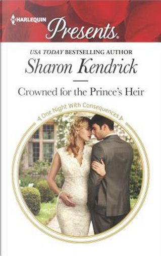 Crowned for the Prince's Heir by Sharon Kendrick
