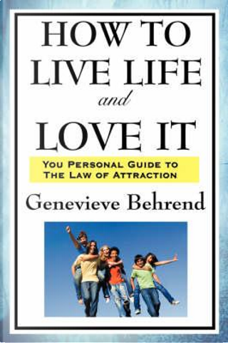 How to Live Life and Love it by Genevieve Behrend