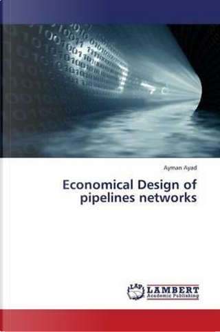Economical Design of pipelines networks by Ayman Ayad