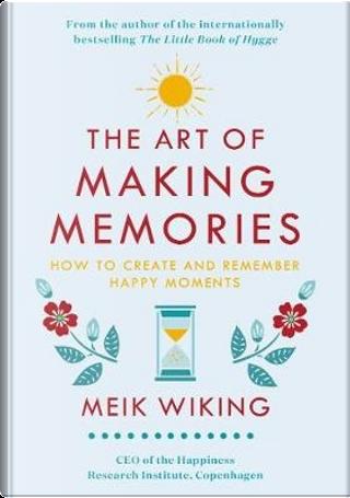 The Art of Making Memories by Meik Wiking