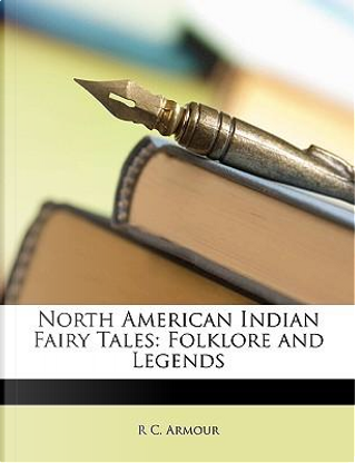 North American Indian Fairy Tales by R. C. Armour