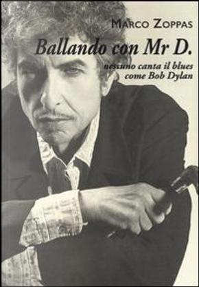 Ballando con Mr. D. Nessuno canta il blues come Bob Dylan by Marco Zoppas