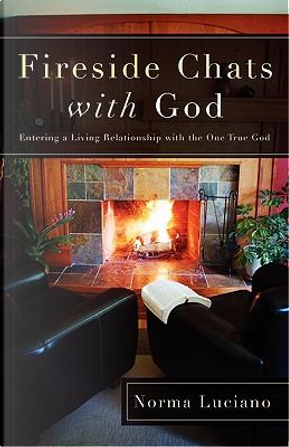 Fireside Chats with God by Norma Luciano