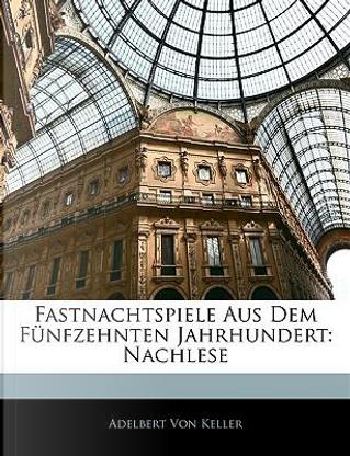 Fastnachtspiele Aus Dem Fünfzehnten Jahrhundert by Adelbert Von Keller