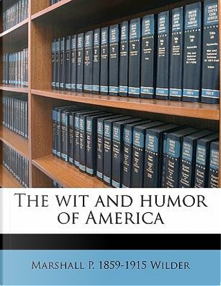 The Wit and Humor of America by Marshall P. 1859 Wilder