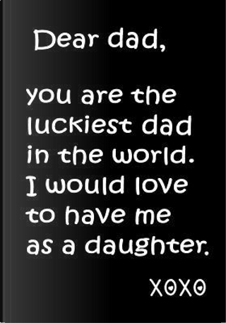Dear Dad, You Are the Luckiest Dad in World by Gag Gifts Under 10