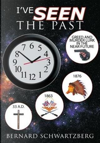 I've Seen the Past by Bernard Schwartzberg