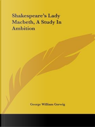 Shakespeare's Lady Macbeth by George William Gerwig