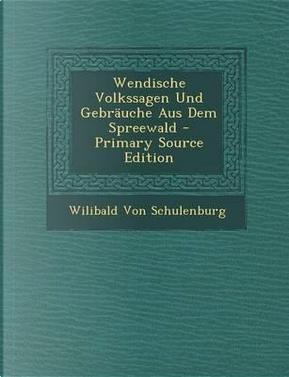 Wendische Volkssagen Und Gebrauche Aus Dem Spreewald by Wilibald Von Schulenburg