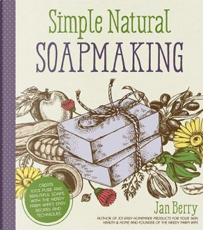 Simple & Natural Soapmaking by Jan Berry