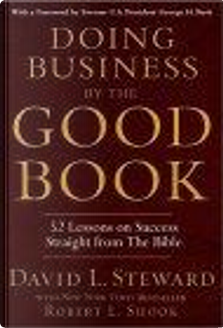 Doing Business by the Good Book by Robert L. Shook, David L. Steward