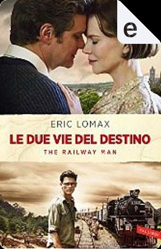 Le due vie del destino by Eric Lomax