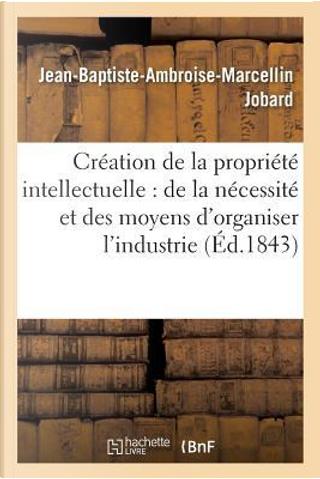 Creation de la Propriété Intellectuelle by Jobard-J-B-a-M