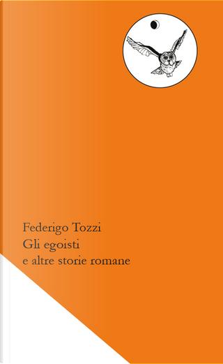 Gli egoisti e altre storie romane by Federigo Tozzi