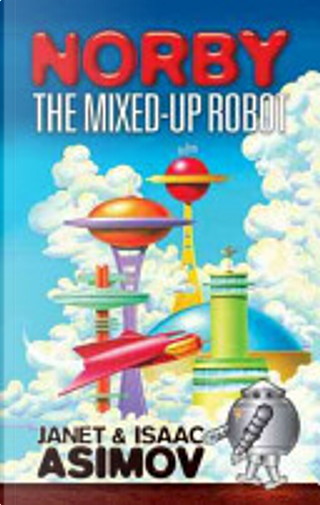 Norby the Mixed-Up Robot by Isaac Asimov, Janet Asimov