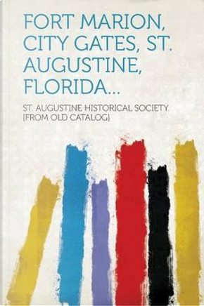 Fort Marion, City Gates, St. Augustine, Florida... by St Augustine Historical Socie Catalog]