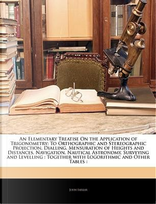 An  Elementary Treatise on the Application of Trigonometry by John Farrar